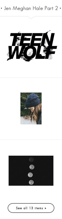 """• Jen Meghan Hale Part 2 •"" by x-jen-cozy-wolves-x ❤ liked on Polyvore featuring TeenWolf, jenmeghanhale, teen wolf, text, filler, other, quotes, phrase, saying and pictures"