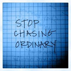 chase extraordinary. and settle for nothing less.