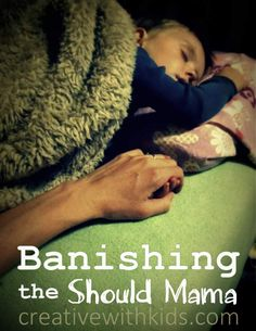 "Banishing the ""Should Mama"" from Creative with Kids"