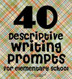 40 descriptive writing prompts for elem school