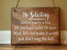 No Soliciting Unless You're a Kid Tacos Beer Don't Make it weird do not ring bell Front Door sign primitive wood Stained Custom Door hanger