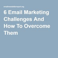 6 Email Marketing Challenges And How To Overcome Them