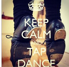 Tap dance quote, haha I really like tap, reminds me of my younger dance days when I did a tap dance and one of my shoes flew in to the audience haha :) but I kept on going