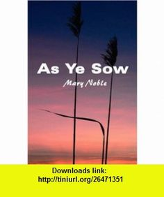 As Ye Sow (9781604744279) Mary Noble , ISBN-10: 1604744278  , ISBN-13: 978-1604744279 ,  , tutorials , pdf , ebook , torrent , downloads , rapidshare , filesonic , hotfile , megaupload , fileserve