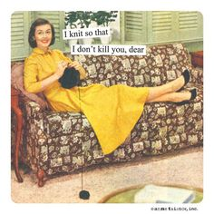 Anne Taintor Magnet, I knit Knitting Quotes, Knitting Humor, Funny Nurse Quotes, Nurse Humor, Sarcastic Sayings, Mom Humor, Anne Taintor, Retro Humor, Vintage Humor