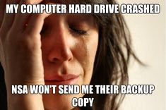 My Computer Hard Drive Crashed #prism #nsa #firstworldproblems