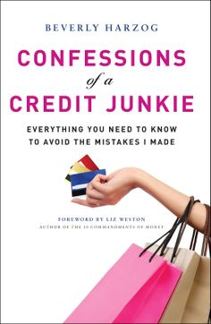 Confessions of a Credit Junkie: Everything You Need to Know to Avoid the Mistakes I Made by Beverly Harzog