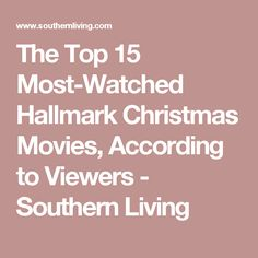 The Top 15 Most-Watched Hallmark Christmas Movies, According to Viewers - Southern Living