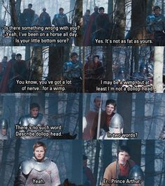 I always wonder what those knights in the background think when they hear their prince/king being spoken to like that by a 'lowly servant'. And that Merlin risky gets away with talking to Arthur like that.