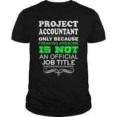 Project Accountant Because Freaking Awesome Is Not An Is Not An Official Job Title T Shirt, Hoodie Project Accountant