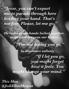 'Jesse, let go of my hand.' he shoots back. ~ Beneath This Man by Jodi Ellen Malpas Good Books, Books To Read, My Books, Jesse Ward, Favorite Book Quotes, Quotes From Novels, Film Quotes, Love Reading, Reading Time