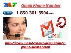 Is Gmail Phone Number 1-850-361-8504 frees from all charges? Yes, our Gmail Phone Number 1-850-361-8504 is pump all charges as it is a toll-free estimate and it connects you to our professional technician who are reputable profitable for presenting their best drama. So, defend a tie with us by dialing our company and maintain Gmail services past any hurdle. For more information http://www.monktech.net/gmail-tollfree-phone-number.html