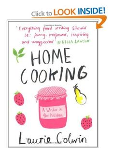 {Home Cooking, Laurie Colwin.} Deserves to be better known in the UK - Laurie's honest, funny writing is wonderfully relaxing.