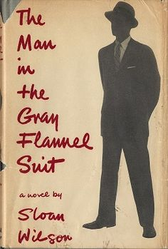 One of the most popular American novels of the 1950s. Timeless themes. Flannel Suit, Grey Flannel, Vintage Book Covers, Vintage Books, Man Up, The Man, Book Cover Art, Book Art, Cool Books