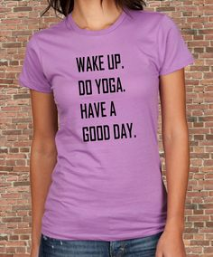 Wake up Do YOGA have a good Day Womens short sleeve t shirt tee silkscreen