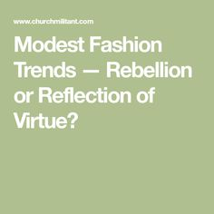 Modest Fashion Trends — Rebellion or Reflection of Virtue?