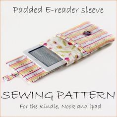 Padded e-reader sleeve PDF SEWING PATTERN for Kindle, nook and ipad plus bonus instructions for making a sleeve for almost any other device.. $6.00, via Etsy.