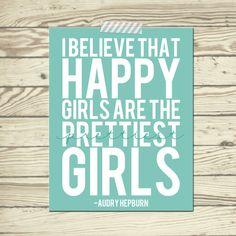 Audry Hepburn quote I believe happy girls by SimplySweetDesigns13, $15.00