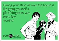Having your stash all over the house is like giving yourself a gift of forgotten yarn every few months!
