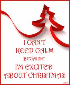 I Canu0027t Keep Calm Because Iu0027m Excited About Christmas (created By Eleni)