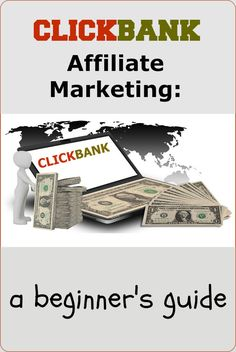 Clickbank Affiliate Marketing: a Beginner's Guide to affiliate marketing with ClickBank products