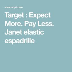 Target : Expect More. Pay Less. Janet elastic espadrille