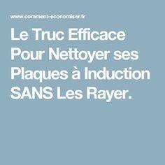 Le Truc Efficace Pour Nettoyer ses Plaques à Induction SANS Les Rayer.