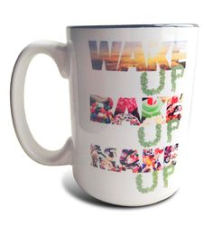 Some Girls Get High — Wake Up Bake Up Make Up Coffee Mug on Wanelo