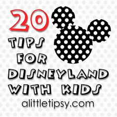 A Little Tipsy: 20 Tips for Disneyland with Kids--- really great ideas for kids at disneyland- quite unique