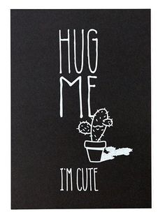 Kaart Hug me i'm cute. Cactus kaart met tekst Hug me i'm cute. Een hand gezeefdrukte ansichtkaart op zwart papier met witte tekst. Words Quotes, Me Quotes, Quotes To Live By, Sayings, Black & White Quotes, Project Life Cards, Short Words, Sex And Love, Encouragement Quotes