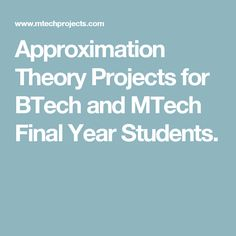 Approximation Theory Projects for BTech and MTech Final Year Students.