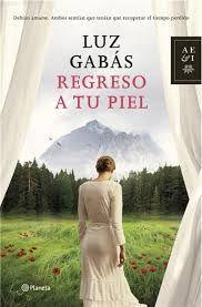Regreso a tu piel, de Luz Gabas. Ed. Planeta