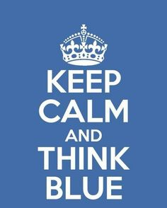 Keep calm and think BLUE!!!Go Dodgers!!! 💙💙💙 Couldn't have said it better!