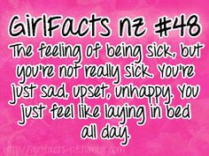 The feeling of being sick, but you're not really sick. You're just sad, upset, unhappy. You just feel like laying in bed all day. Fact Quotes, Cute Quotes, Girl Quotes, Funny Quotes, Qoutes, Random Quotes, Just Girly Things, Girl Things, Girly Facts