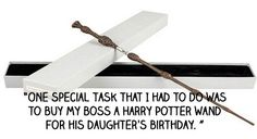 """""""One #special task that I had to do was to buy my #boss a #Harry #Potter #wand for his #daughter's #birthday."""" #quote #worst #job #assistant"""