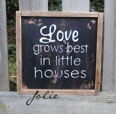 Love Grows Best In Little Houses...handpainted Distressed Wooden Sign