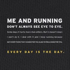 The fact is...me and running RARELY see eye to eye! But I deal with it...and keep on running.