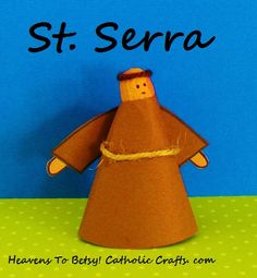 St. Junipero Serra (1713-1784) is known as the Apostle of California. He founded 9 mission churches there. Make him from a cone-shaped paper. His head is a peanut. His arms are glued on. Fast and fun to make. Heavens To Betsy! Catholic Crafts. com