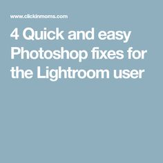 4 Quick and easy Photoshop fixes for the Lightroom user