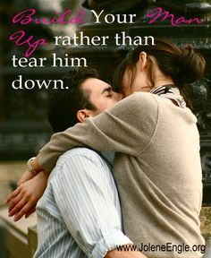 Build your husband up rather than tear him down.
