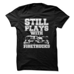 Still Plays With Firetrucks T Shirts, Hoodies. Check price ==► https://www.sunfrog.com/Funny/Still-Plays-With-Firetrucks.html?41382 $22.5