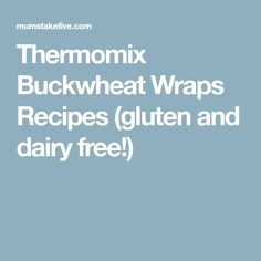 Thermomix Buckwheat Wraps Recipes (gluten and dairy free!)