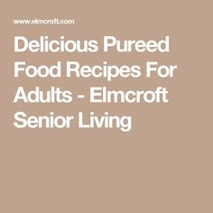 Delicious Pureed Food Recipes For Adults - Elmcroft Senior Living