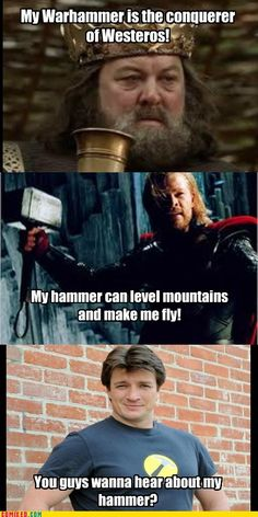 I LOLed.    Men and their hammers... Game of Thrones, Thor and Dr. Horrible's Sing Along Blog.