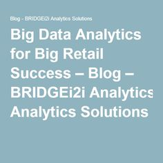 Big Data Analytics for Big Retail Success – Blog – BRIDGEi2i Analytics Solutions