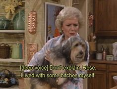 "When she related to this dog. | The 26 Best Things Rose Nylund Ever Said On ""The Golden Girls"""