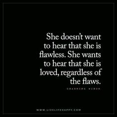 Love Quote She Doesnt Want to Hear That She Is Flawless (Live Life Happy) Life Quotes Love, Great Quotes, Quotes To Live By, Me Quotes, Inspirational Quotes, Super Quotes, She Is Quotes, Flaws Quotes, Want Love Quotes