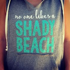 """""""No One Likes a Shady Beach"""" sleeveless sweatshirt perfect for those cool summer nights! Now on sale at JDishDesigns.com! J Dish Designs"""