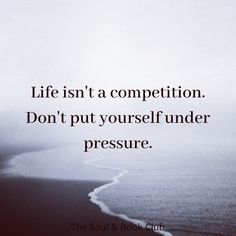 - Life isn't a race or competition. Stop comparing yourself to others and putting pressure on you. Strong Quotes, Faith Quotes, Wisdom Quotes, True Quotes, Bible Quotes, Great Quotes, Positive Quotes, Quotes To Live By, Bible Verses