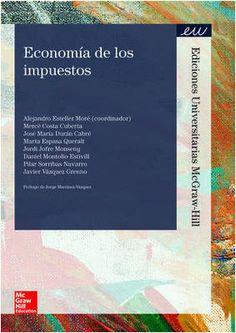 Economía de los impuestos / coordinador, Alejandro Esteller Moré ; Mercè Costa Cuberta ... [et al.] ; prólogo, Jorge Martínez-Vázquez (2014)